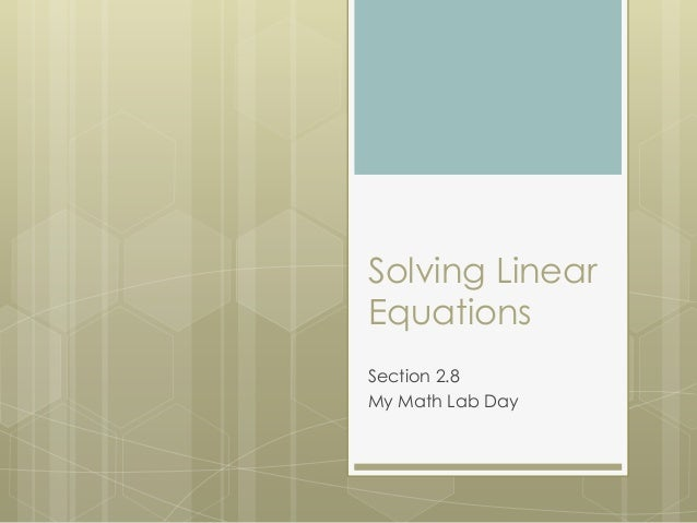 Solving Linear Equations Section 2.8 My Math Lab Day