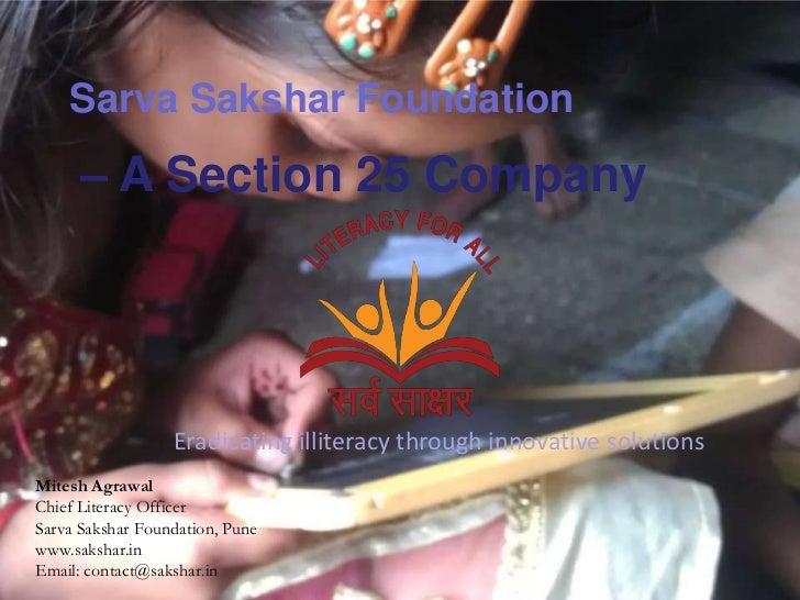 Sarva Sakshar Foundation      – A Section 25 Company                  Eradicating illiteracy through innovative solutionsM...