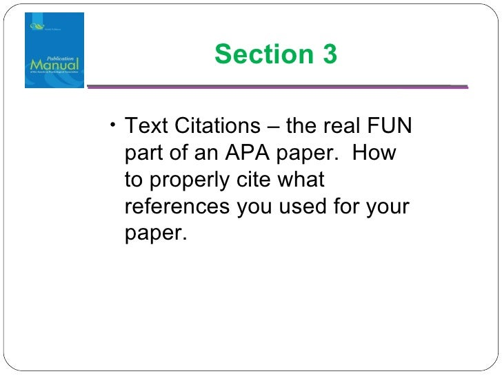 <ul><li>Text Citations – the real FUN part of an APA paper.  How to properly cite what references you used for your paper....