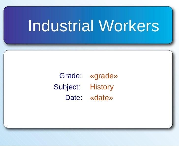 Industrial Workers Grade: «grade» Subject: History Date: «date»