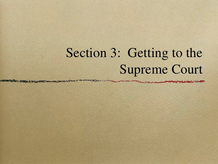 Section 3:  Getting to the Supreme Court