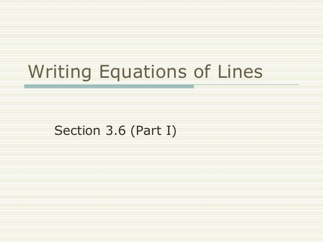 Writing Equations of Lines Section 3.6 (Part I)
