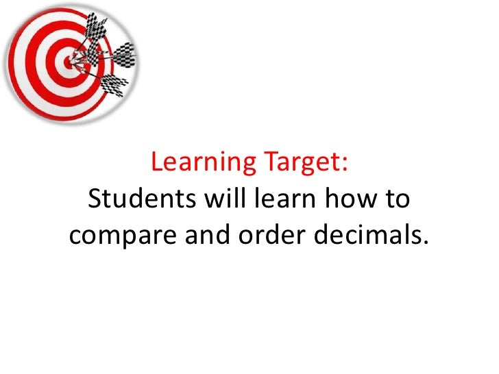 Learning Target:Students will learn how to compare and order decimals.<br />