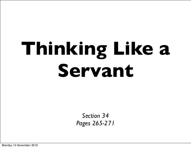 Thinking Like a Servant Section 34 Pages 265-271 Monday 15 November 2010