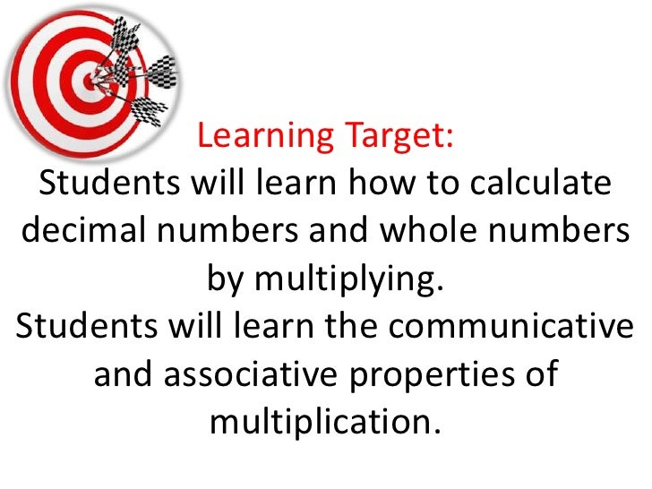 Learning Target:Students will learn how to calculate decimal numbers and whole numbers by multiplying.  Students will lear...