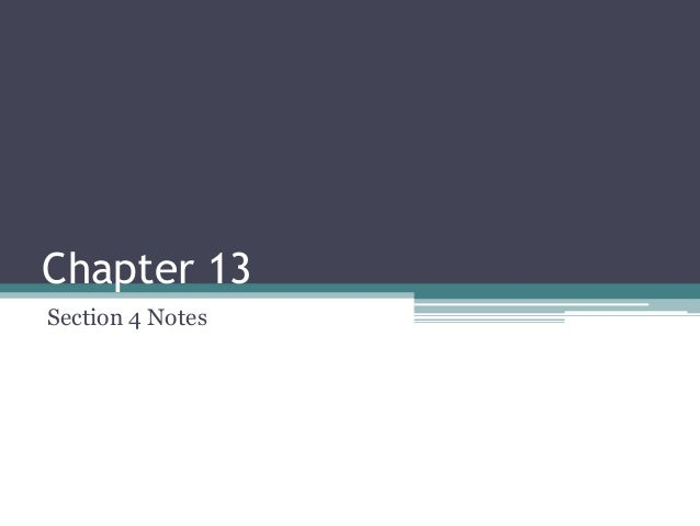 Chapter 13 Section 4 Notes