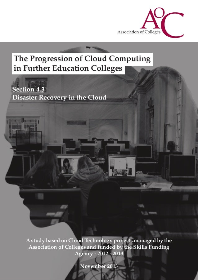 The Progression of Cloud Computing in Further Education Colleges Section 4.3 Disaster Recovery in the Cloud  A study based...