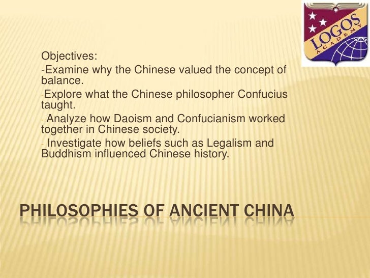 Philosophies of Ancient China<br />Objectives: <br />-Examine whytheChinesevaluedthe concept of balance.<br /><ul><li>Expl...