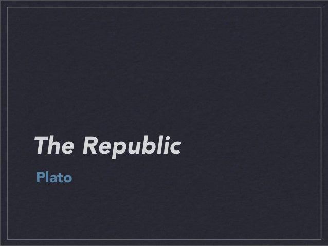plato's republic and why it was Plato's republic and its interlocutors seminar leaders: plato's republic in its cultural questions in advance why do the characters argue as they do.