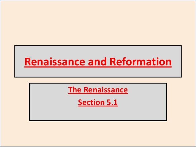 Renaissance and Reformation The Renaissance Section 5.1