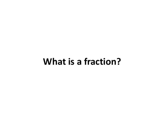 What is a fraction?