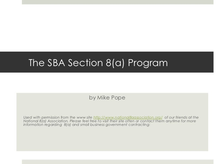 The SBA Section 8(a) Program by Mike Pope Used with permission from the www site  http://www.national8aassociation.org/   ...