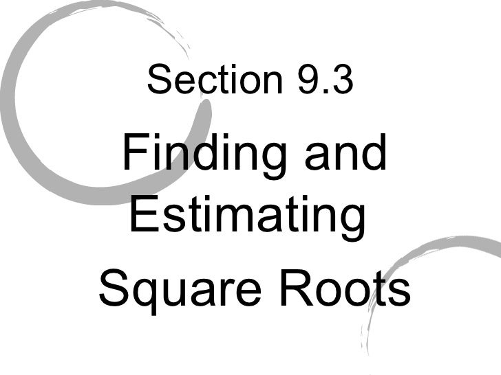 Section 9.3 Finding and Estimating  Square Roots