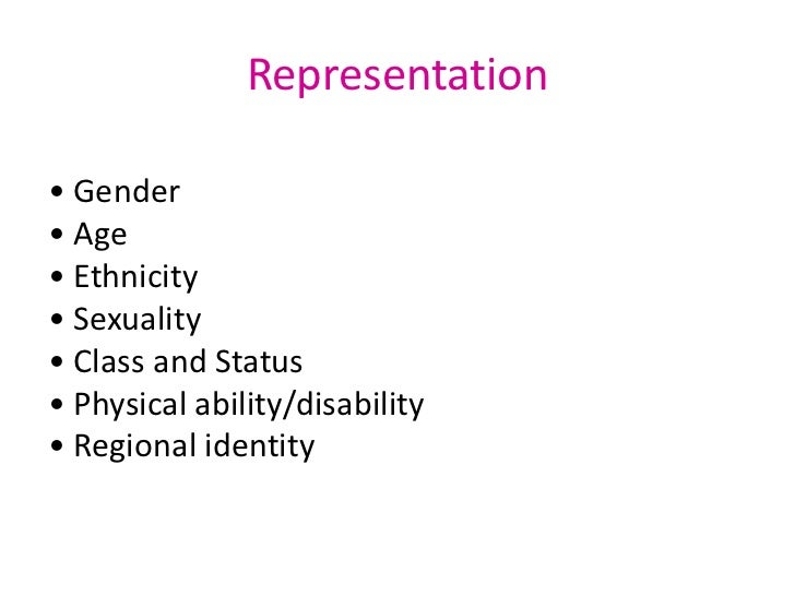 Representation<br />• Gender <br />• Age <br />• Ethnicity <br />• Sexuality <br />• Class and Status <br />• Physical abi...