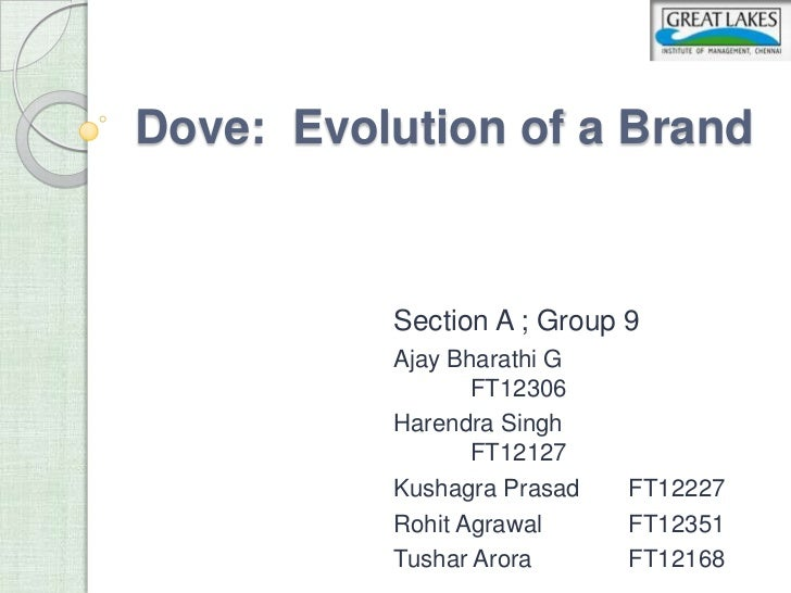 Dove: Evolution of a Brand          Section A ; Group 9          Ajay Bharathi G                 FT12306          Harendra...