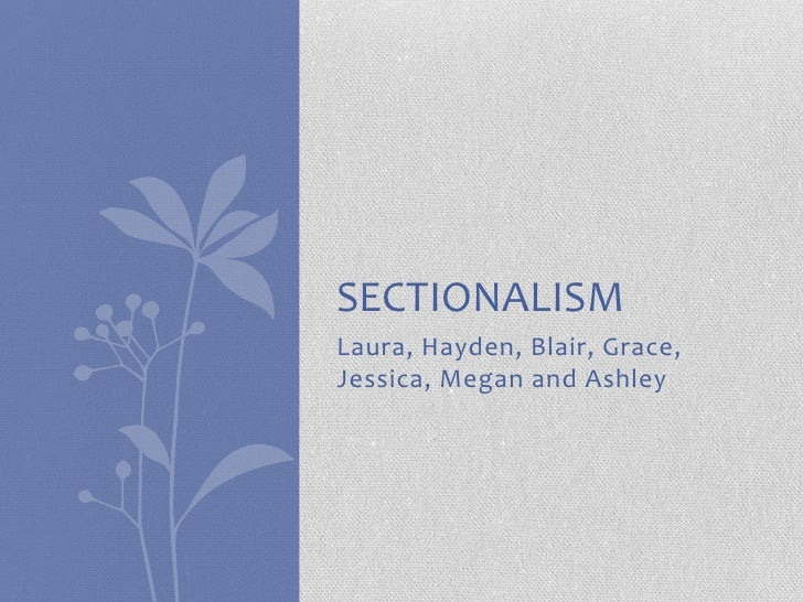 Laura, Hayden, Blair, Grace, Jessica, Megan and Ashley<br />Sectionalism<br />