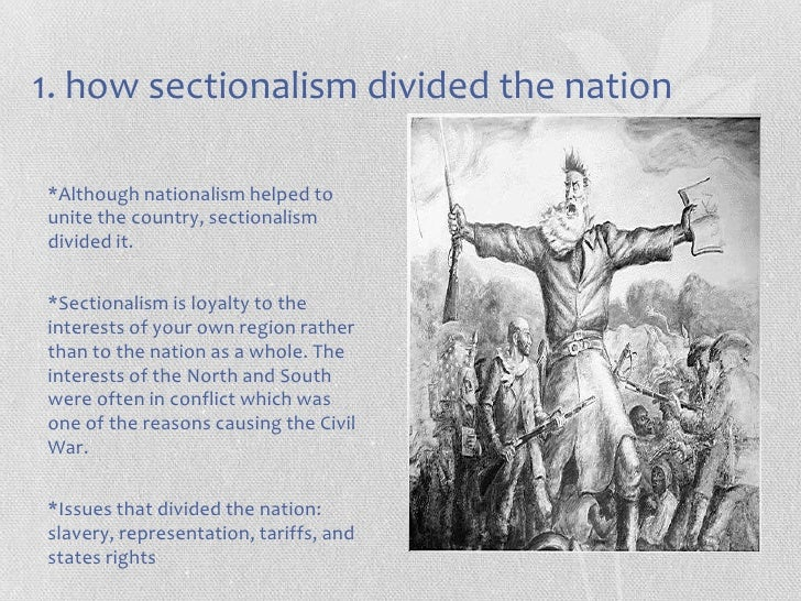 slavery and sectionalism In this unit, students will trace the development of sectionalism in the united states as it was driven by the growing dependence upon, and defense of, black slavery in the southern states.
