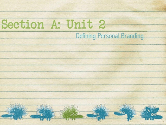 Section A: Unit 2            Defining Personal Branding