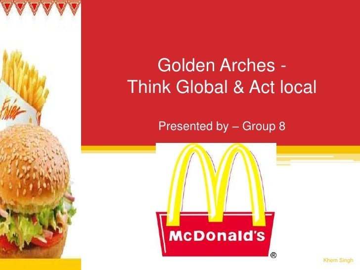 Golden Arches - Think Global & Act localPresented by – Group 8<br />Khem Singh<br />
