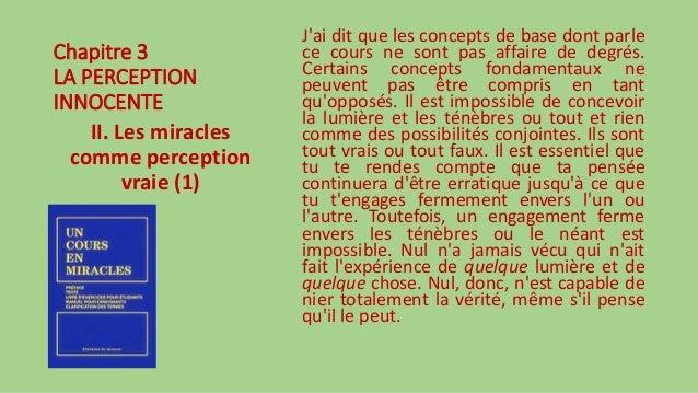 Chapitre 3 LA PERCEPTION INNOCENTE II. Les miracles comme perception vraie (1) J'ai dit que les concepts de base dont parl...