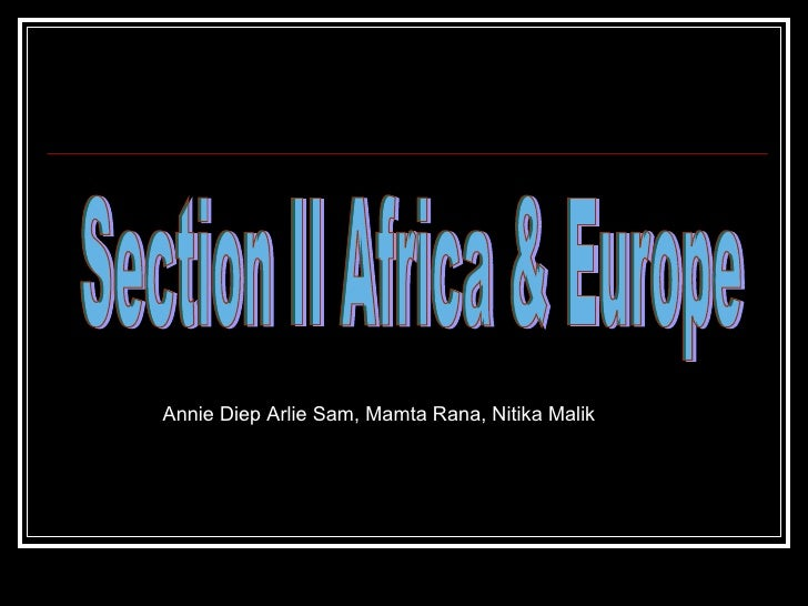Section II Africa & Europe Annie Diep Arlie Sam, Mamta Rana, Nitika Malik