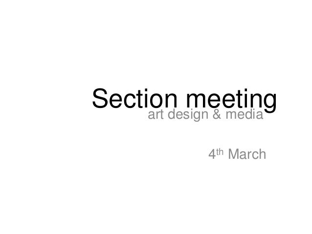 Section meeting     art design & media              4th March