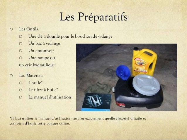 Les Préparatifs Les Outils: Une clé à douille pour le bouchon de vidange Un bac à vidange Un entonnoir Une rampe ou un cri...