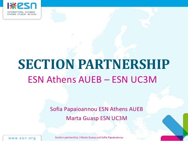 SECTION PARTNERSHIP Sofia Papaioannou ESN Athens AUEB Marta Guasp ESN UC3M Section partnership | Marta Guasp and Sofia Pap...