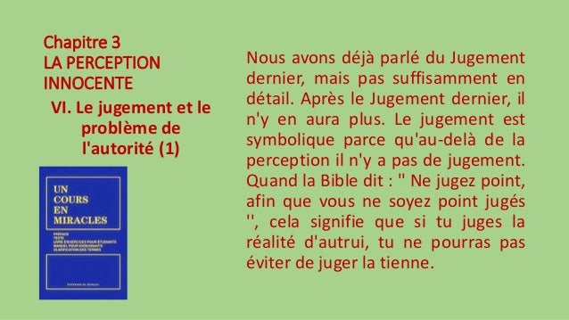 Chapitre 3 LA PERCEPTION INNOCENTE VI. Le jugement et le problème de l'autorité (1) Nous avons déjà parlé du Jugement dern...