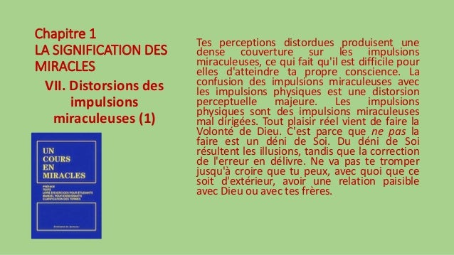 Chapitre 1 LA SIGNIFICATION DES MIRACLES VII. Distorsions des impulsions miraculeuses (1) Tes perceptions distordues produ...
