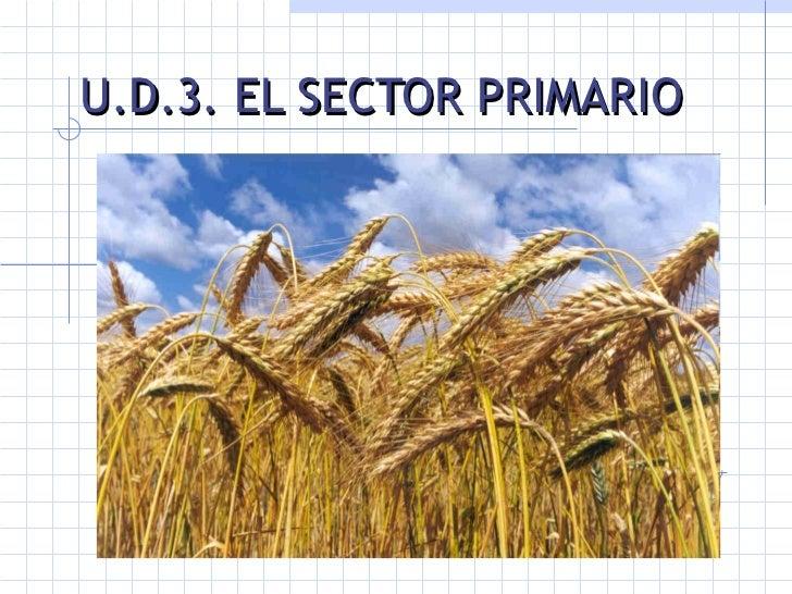 U.D.3. EL SECTOR PRIMARIO