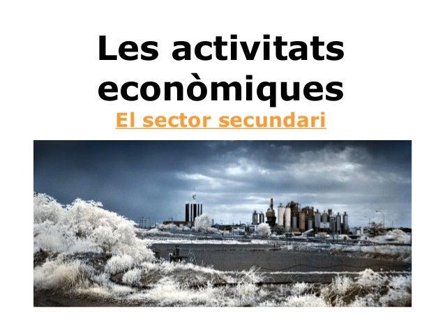 Les activitats econòmiques El sector secundari