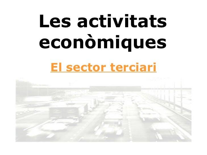 Les activitats econòmiques El sector terciari