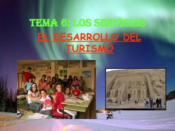 TEMA 6: LOS SERVICIOS EL DESARROLLO DEL TURISMO