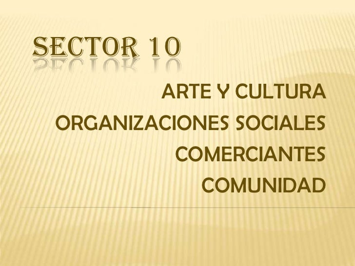 SECTOR 10<br />ARTE Y CULTURA<br />ORGANIZACIONES SOCIALES<br />COMERCIANTES<br />COMUNIDAD<br />