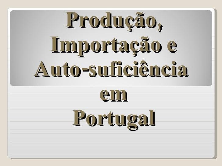 Produção, Importação e Auto-suficiência   em  Portugal
