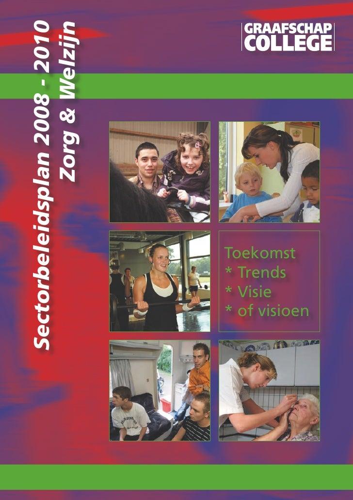 Sectorbeleidsplan 2008 - 2010               Zorg & Welzijn  * Visie  * Trends  Toekomst  * of visioen