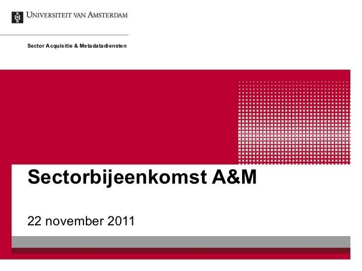 Sectorbijeenkomst A&M  22 november 2011 Sector Acquisitie & Metadatadiensten