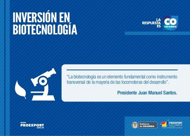 """INVERSIÓN EN BIOTECNOLOGÍA  """"La biotecnología es un elemento fundamental como instrumento transversal de la mayoría de las..."""