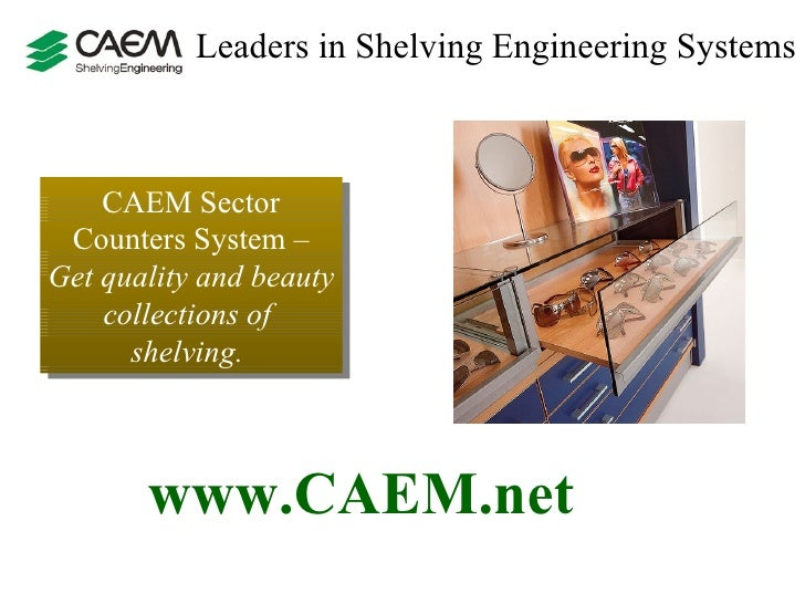 Leaders in Shelving Engineering Systems  CAEM Sector Counters System  –  Get quality and beauty collections of  shelving. ...