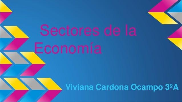 Sectores de la Economía Viviana Cardona Ocampo 3ºA