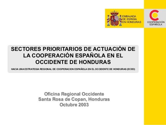 EMBAJADA DE ESPAÑA EN HONDURAS  SECTORES PRIORITARIOS DE ACTUACIÓN DE LA COOPERACIÓN ESPAÑOLA EN EL OCCIDENTE DE HONDURAS ...