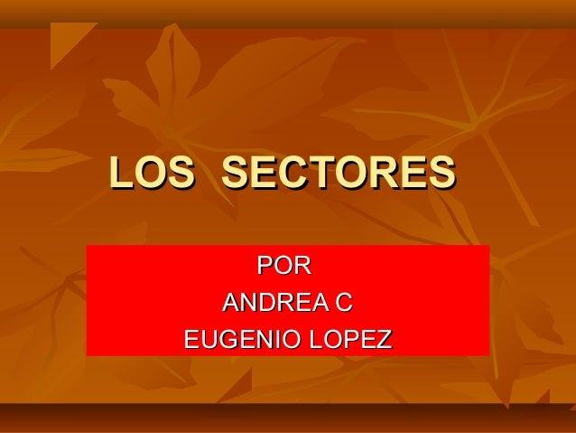 LOS SECTORES      POR    ANDREA C  EUGENIO LOPEZ