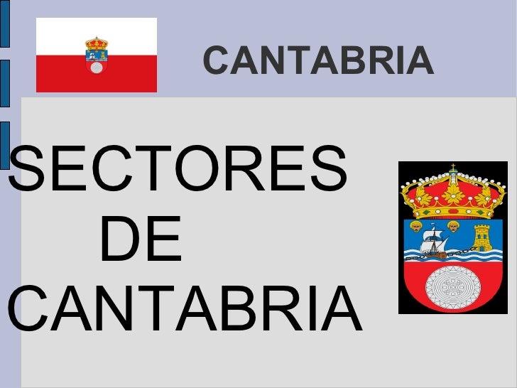 CANTABRIA <ul>SECTORES  DE CANTABRIA </ul>