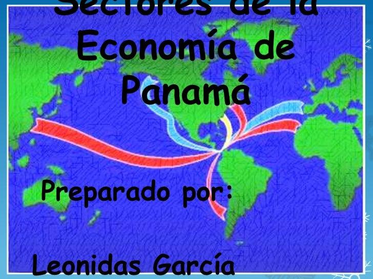 Sectores de la  Economía de    PanamáPreparado por:Leonidas García