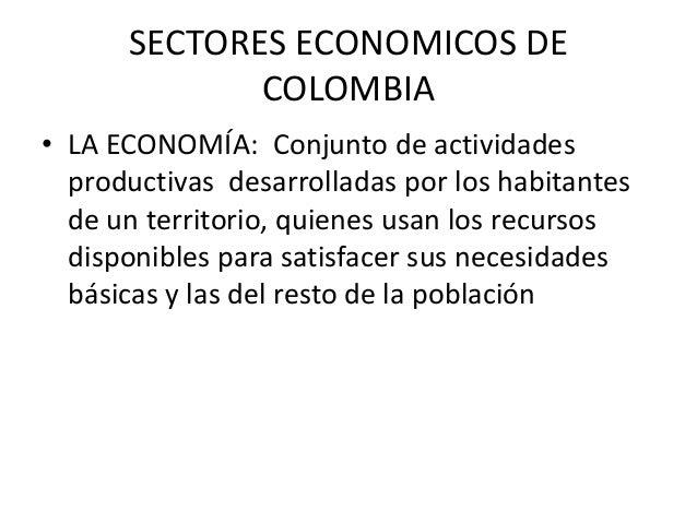 SECTORES ECONOMICOS DECOLOMBIA• LA ECONOMÍA: Conjunto de actividadesproductivas desarrolladas por los habitantesde un terr...