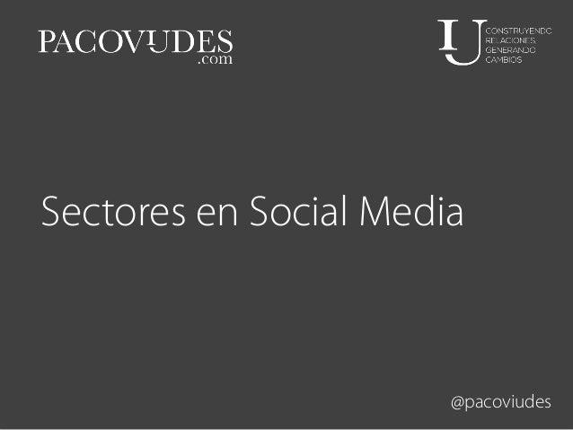 Sectores en Social Media  @pacoviudes