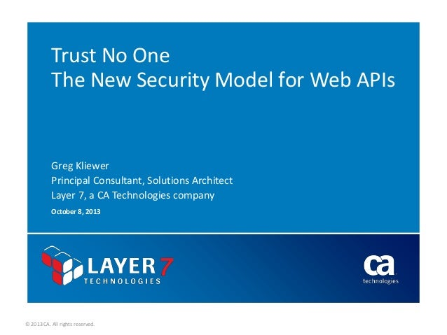 Trust No One The New Security Model for Web APIs  Greg Kliewer Principal Consultant, Solutions Architect Layer 7, a CA Tec...