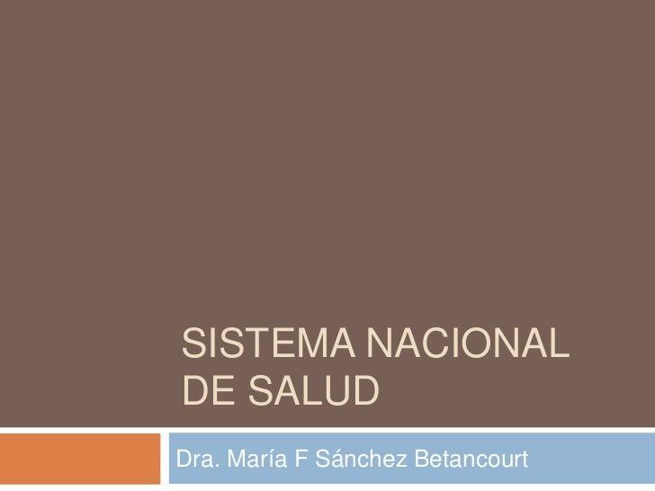 SISTEMA NACIONALDE SALUDDra. María F Sánchez Betancourt