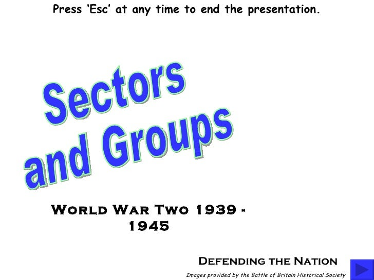 Defending the Nation Sectors  and Groups Images provided by the Battle of Britain Historical Society World War Two 1939 - ...